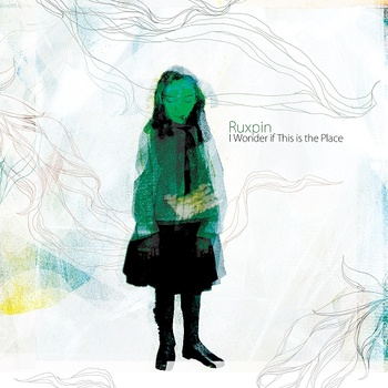 Ruxpin - I Wonder if This is the Place