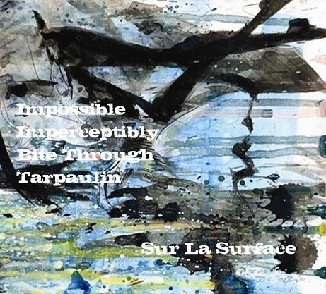 Impossible Imperceptibly Bite Through Tarpaulin - Sur La Surface