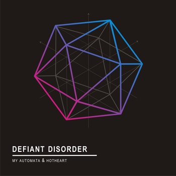 Defiant Disorder by My Automata & Hotheart