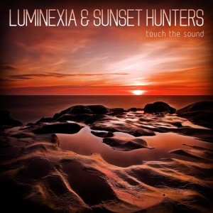 Luminexia & Sunset Hunters - Touch The Sound