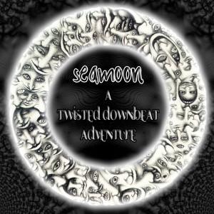 SeaMoon - A Twisted Downbeat Adventure