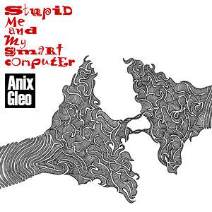 Anix Gleo - Stupid Me and My Smart Computer EP